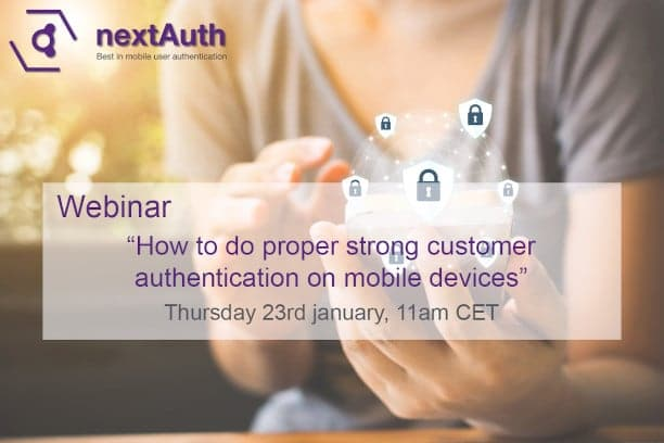 nextAuth webinar 23rd January - How to do proper strong customer authentication on mobile devices